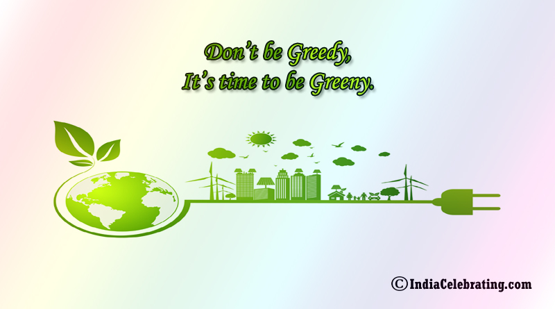 Don't Be Greedy It's Time to be Greeny