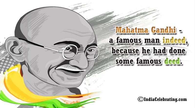 Mahatma Gandhi a Famous Man Indeed