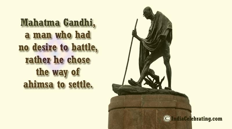 Mahatma Gandhi always followed Ahimsa