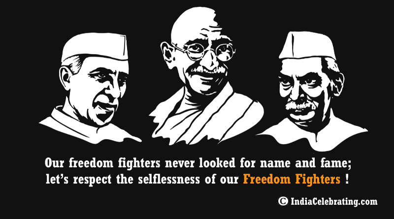 Respect the Selflessness of Our Freedom Fighters