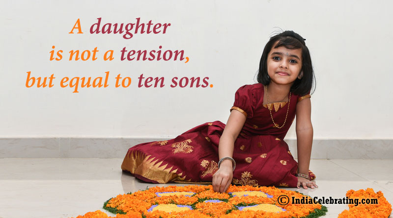 A daughter is not a tension, but equal to ten sons.