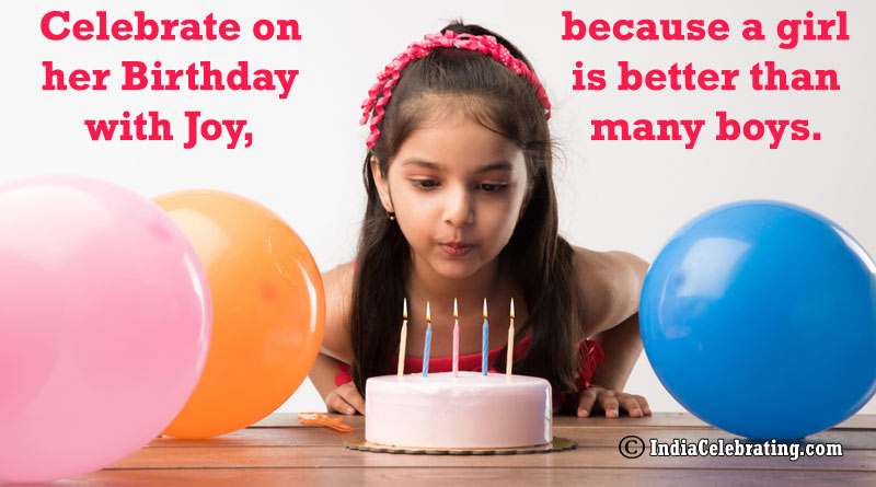 Celebrate on her Birthday with Joy, because a girl is better than many boys.