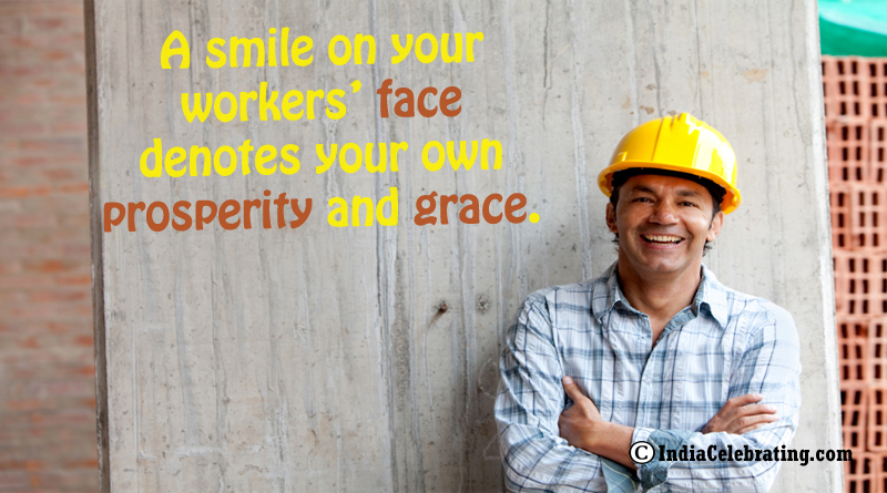 A smile on your workers' face denotes your own prosperity and grace.