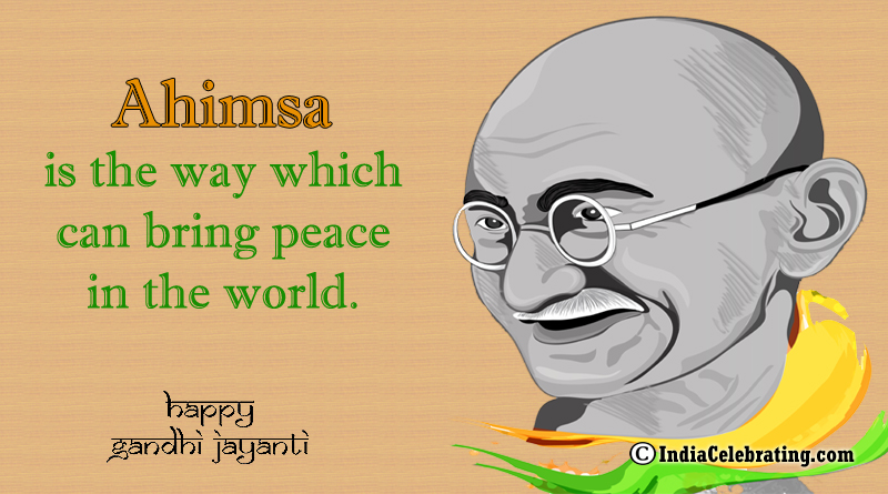 Ahimsa is the way which can bring peace in the world.