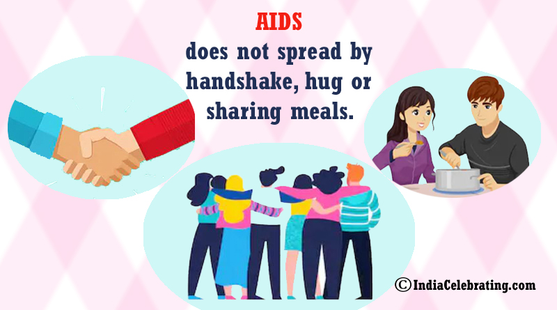 AIDS does not spread by handshake, hug or sharing meals.