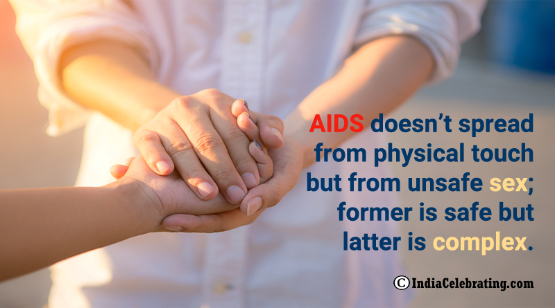 AIDS doesn't spread from physical touch but from unsafe sex; former is safe but latter is complex.