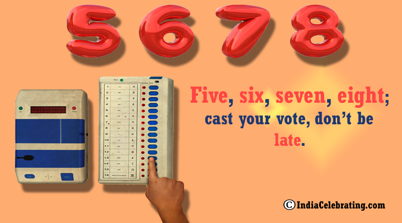 Five, six, seven, eight; cast your vote, don't be late.
