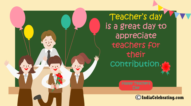 Teacher's day is a great day to appreciate teachers for their contribution.