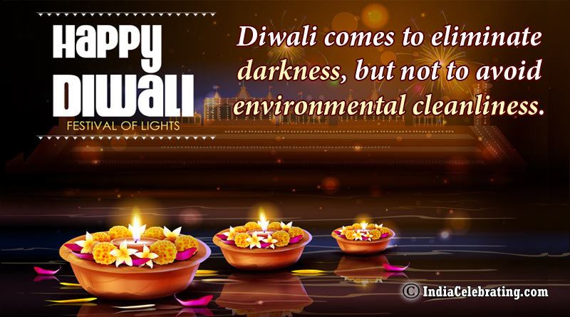 Diwali comes to eliminate darkness, but not to avoid environmental cleanliness.