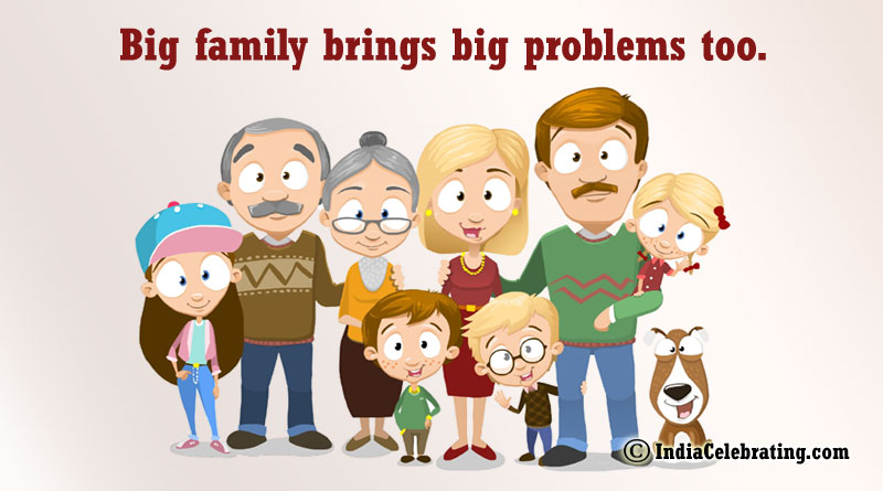 Big family brings big problems too.