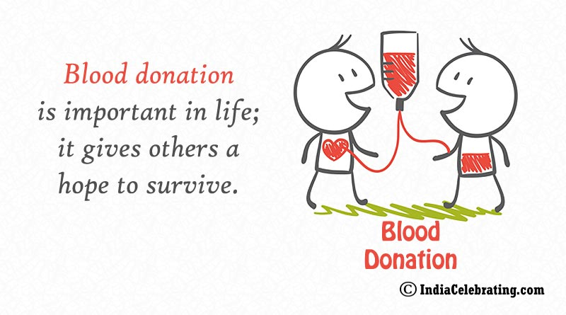 Blood donation is important in life; it gives others a hope to survive.