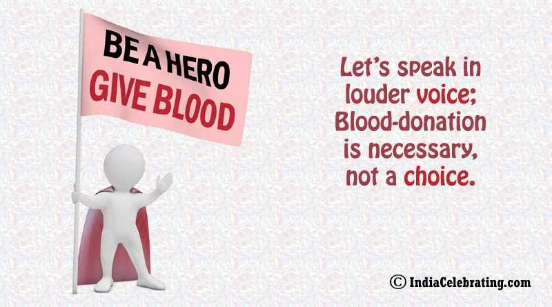 Let's speak in louder voice; Blood-donation is necessary, not a choice.
