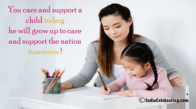 You care and support a child today; he will grow up to care and support the nation tomorrow!