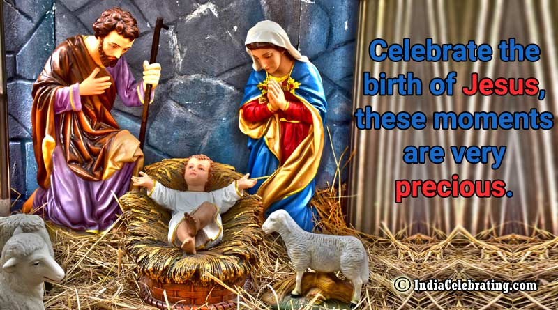 Celebrate the birth of Jesus, these moments are very precious.