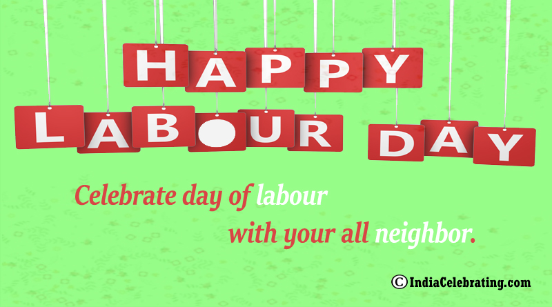 Celebrate day of labour with your all neighbor.