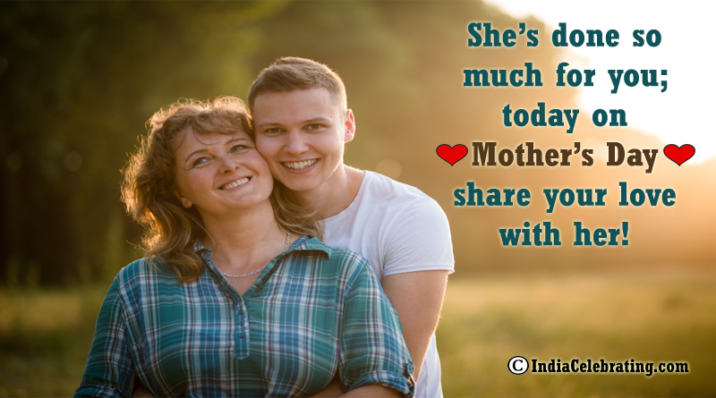 She's done so much for you; today on Mother's Day share your love with her!