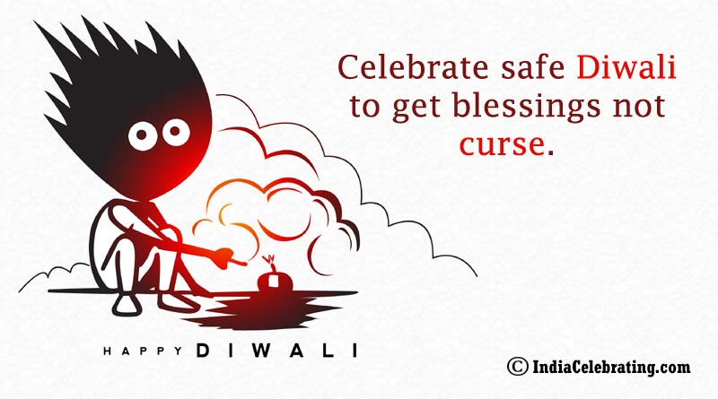 Celebrate safe Diwali to get blessings not curse.