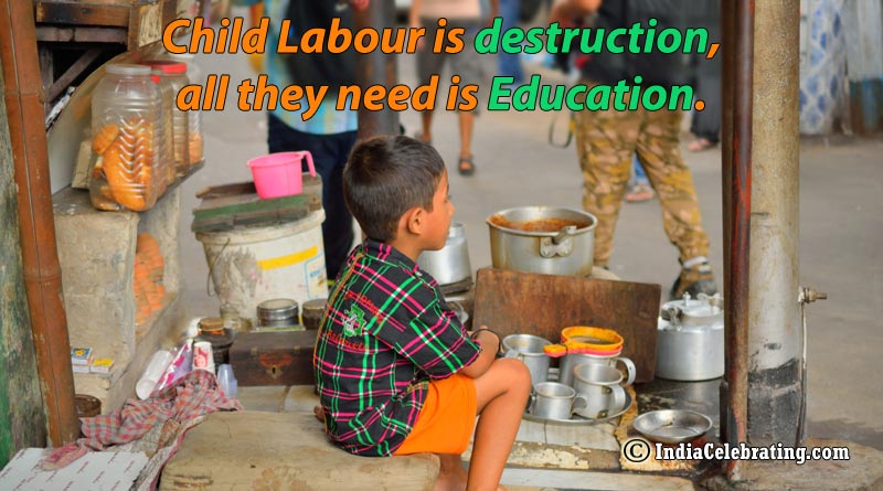 Child Labour is destruction, all they need is Education.