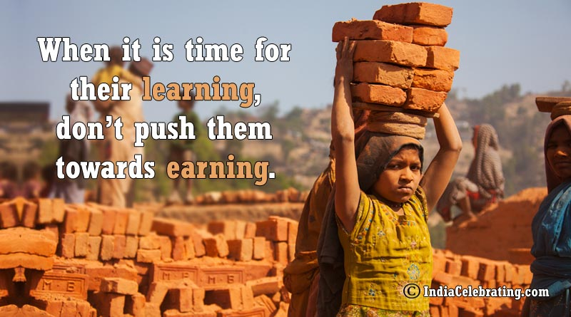 When it is time for their learning, don't push them towards earning.