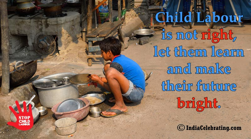 Child Labour is not right, let them learn and make their future bright.