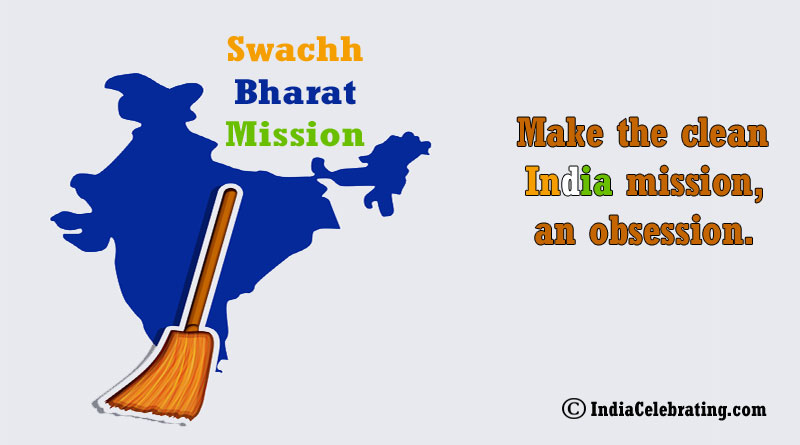 Make the clean India mission, an obsession.