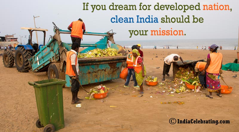 If you dream for developed nation, clean India should be your mission.