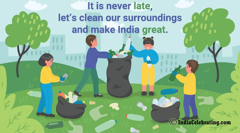 It is never late, let's clean our surroundings and make India great.