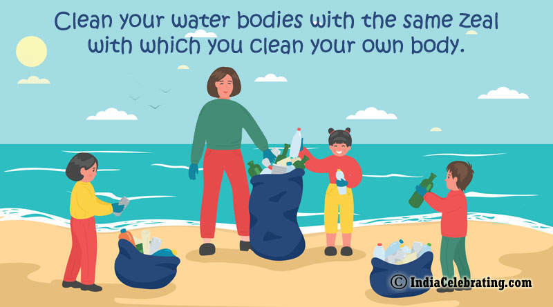 Clean your water bodies with the same zeal with which you clean your own body.