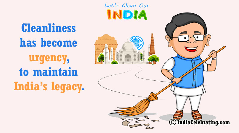 Cleanliness has become urgency, to maintain India's legacy.