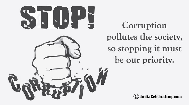 Corruption pollutes the society, so stopping it must be our priority.