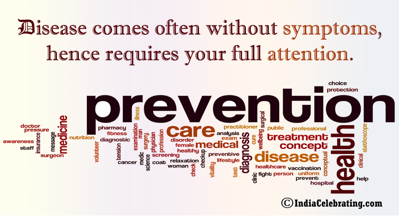 Disease comes often without symptoms, hence requires your full attention.