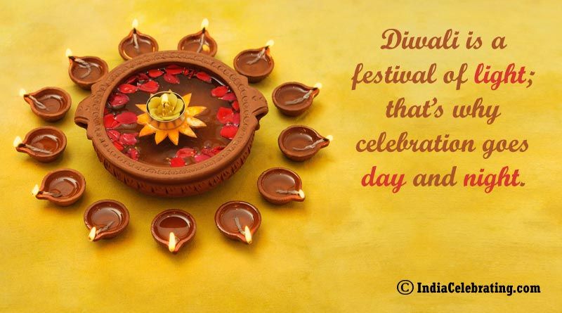 Diwali is a festival of light; that's why celebration goes day and night.