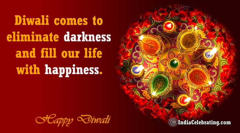 Diwali comes to eliminate darkness and fill our life with happiness.