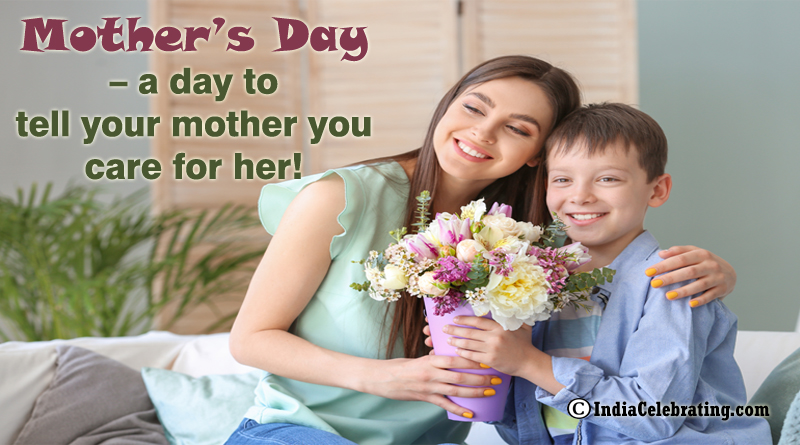 Mother's Day – a day to tell your mother you care for her!