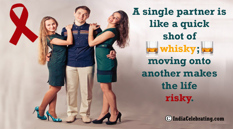 A single partner is like a quick shot of whisky; moving onto another makes the life risky.