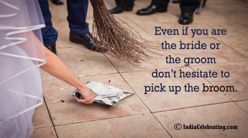 Even if you are bride or the groom don't hesitate to pick up the broom.
