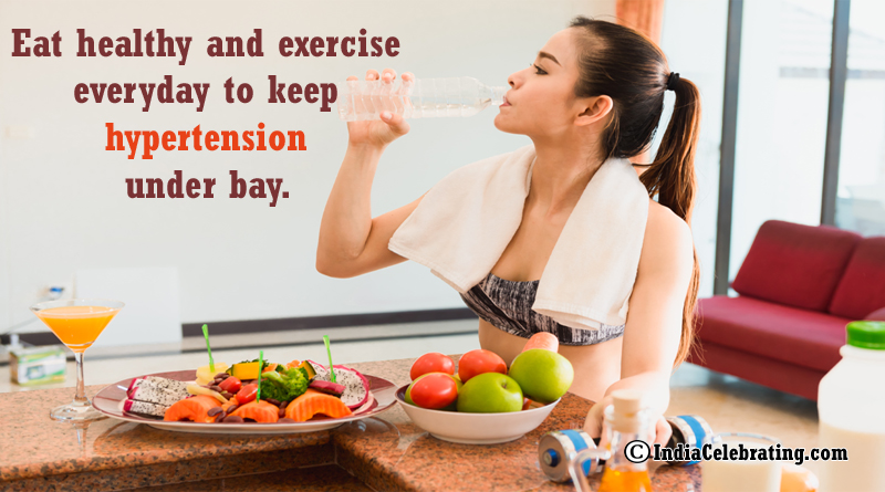 Eat healthy and exercise everyday to keep hypertension under bay.