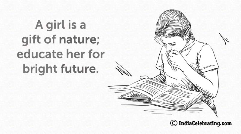 A girl is a gift of nature; educate her for bright future.