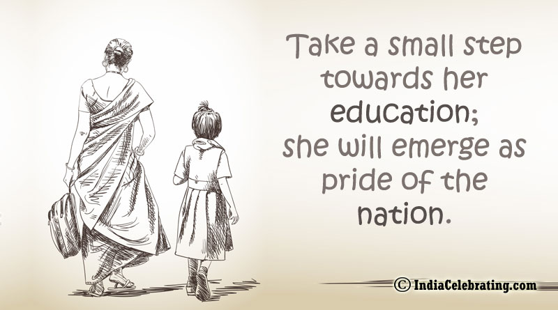 Take a small step towards her education; she will emerge as pride of the nation.