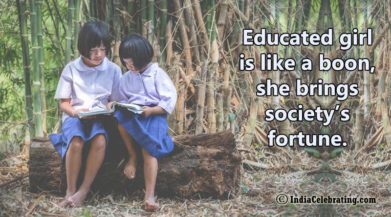 Educated girl is like a boon, she brings society's fortune.