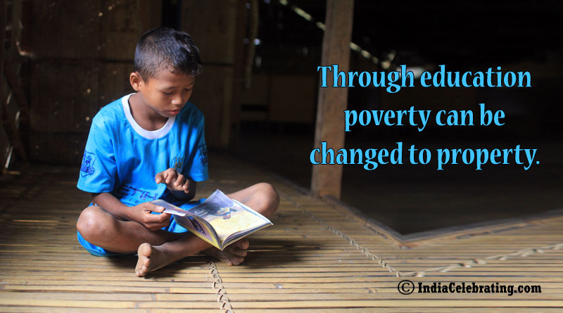 Through education poverty can be changed to property.