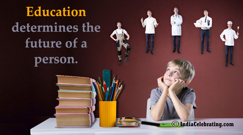 Education determines the future of a person.