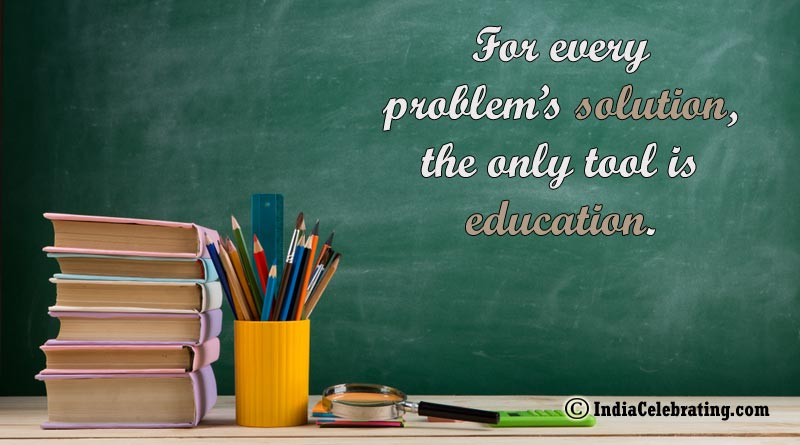 For every problem's solution, the only tool is education.