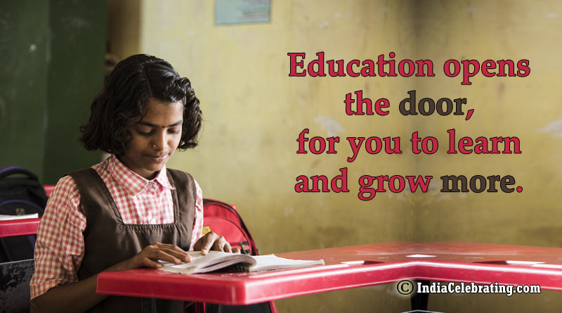 Education opens the door, for you to learn and grow more.