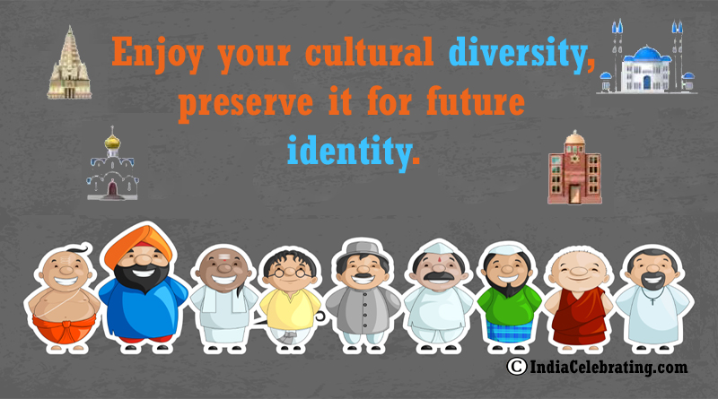Enjoy your cultural diversity, preserve it for future identity.