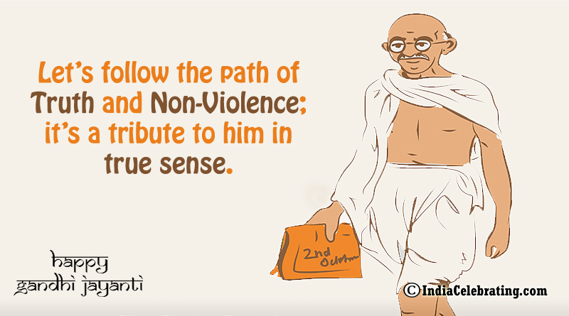 Let's follow the path of Truth and Non-Violence; it's a tribute to him in true sense.