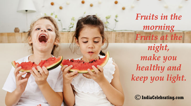 Fruits in the morning Fruits at the night, make you healthy and keep you light.