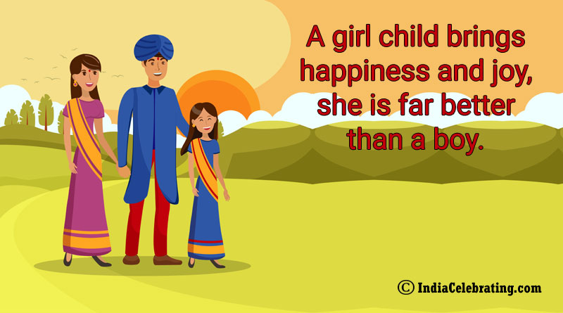 A girl child brings happiness and joy, she is far better than a boy.