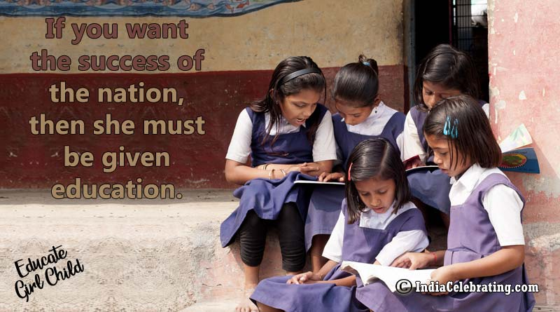 If you want the success of the nation, then she must be given education.