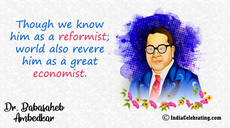 Though we know him as a reformist; world also revere him as a great economist.